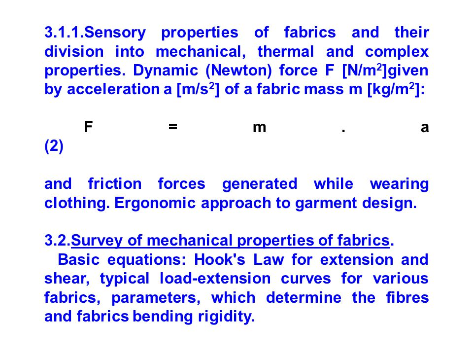 3.1.1.Sensory properties of fabrics and their division into mechanical, thermal and complex properties. Dynamic (Newton) force F [N/m2]given by acceleration a [m/s2] of a fabric mass m [kg/m2]: